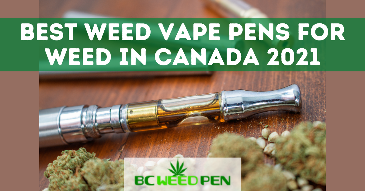Best Weed Vape Pens for Weed in Canada 2021